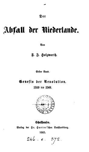 Der Abfall der Niederlande, 1559-1584. 2 Bde. in 3.