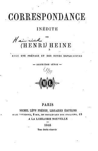 Correspondance inédite de Henri Heine: avec une préface et des notes explicatives–
