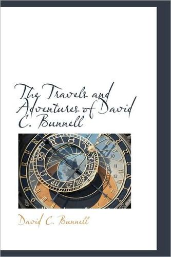 Download The travels and adventures of David C. Bunnell