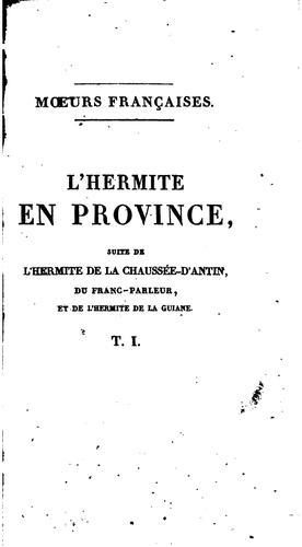 L'hermite en province: ou, Observations sur les mœurs et les usages franc̜ais au commencement du …