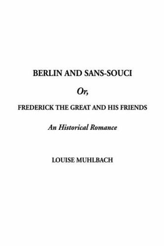 Berlin and Sans-Souci Or, Frederick the Great and His Friends