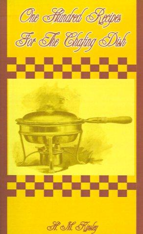 One Hundred Recipes for the Chafing Dish