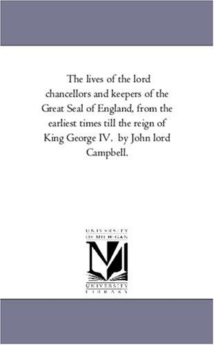 Download The lives of the lord chancellors and keepers of the Great Seal of England, from the earliest times till the reign of King George IV.  by John lord Campbell.
