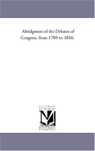 Download Abridgment of the Debates of Congress, from 1789 to 1856.