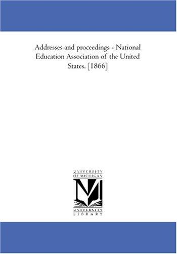 Addresses and proceedings – National Education Association of the United States. 1866