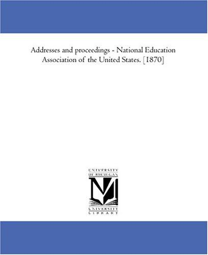 Addresses and proceedings – National Education Association of the United States. 1870