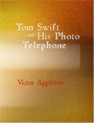 Tom Swift and His Photo Telephone or the Picture That Saved a Fortune by Victor Appleton