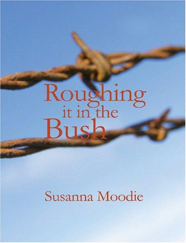 Download Roughing It in the Bush (Large Print Edition)