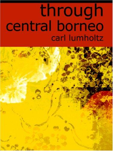 Through Central Borneo (Large Print Edition)