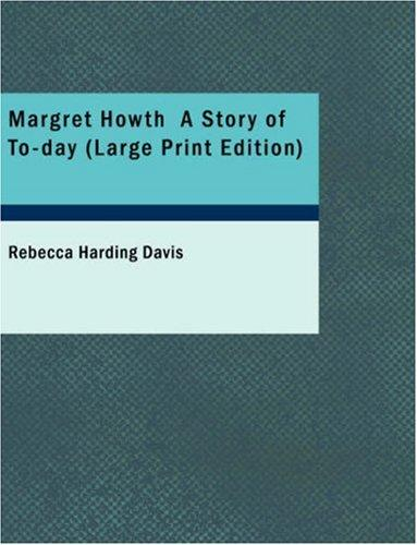 Margret Howth A Story of To-day (Large Print Edition)