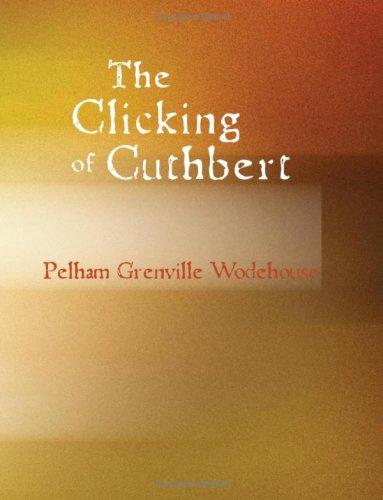 Download The Clicking of Cuthbert (Large Print Edition)