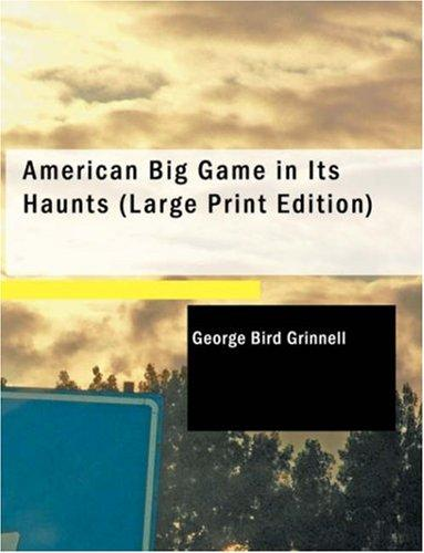Download American Big Game in Its Haunts (Large Print Edition)