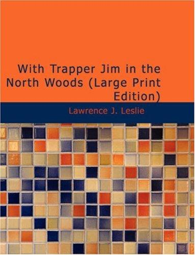 With Trapper Jim in the North Woods (Large Print Edition)