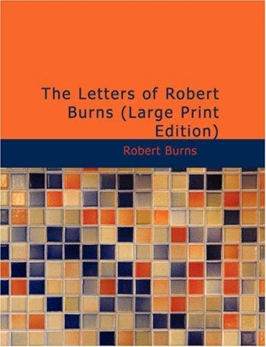 The Letters of Robert Burns (Large Print Edition)