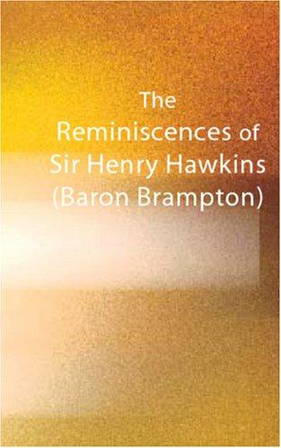 The Reminiscences of Sir Henry Hawkins (Baron Brampton)