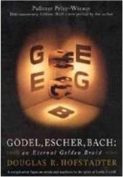 Gödel, Escher, Bach: an Eternal Golden Braid by Douglas Hofstader