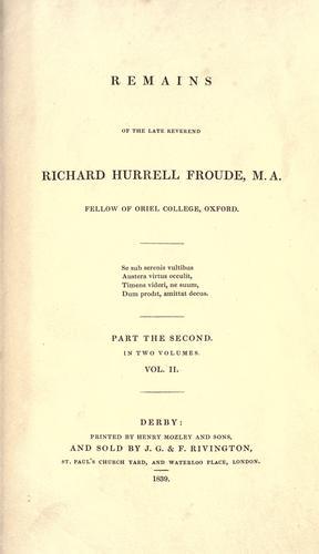 Download Remains of the late Reverend Richard Hurrell Froude, M.A., Fellow of Oriel College, Oxford.