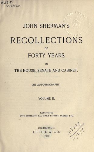 Recollections of forty years in the House, Senate, and Cabinet