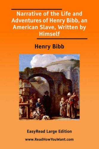 Narrative of the Life and Adventures of Henry Bibb, an American Slave, Written by Himself EasyRead Large Edition