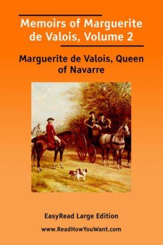 Download Memoirs of Marguerite de Valois, Volume 2 EasyRead Large Edition