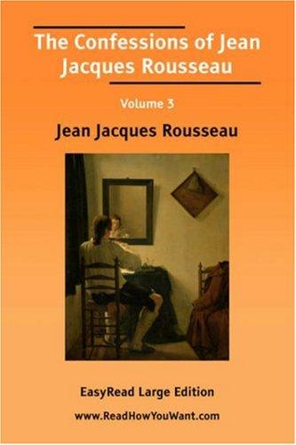 The Confessions of Jean Jacques Rousseau Volume 3 EasyRead Large Edition