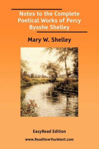 Notes to the Complete Poetical Works of Percy Bysshe Shelley EasyRead Edition