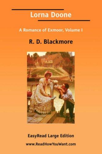 Lorna Doone A Romance of Exmoor, Volume I EasyRead Large Edition