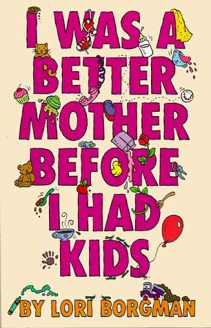 Download I Was a Better Mother Before I Had Kids