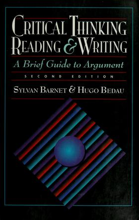 Cover of: Critical thinking, reading, and writing | [edited by] Sylvan Barnet, Hugo Bedau.