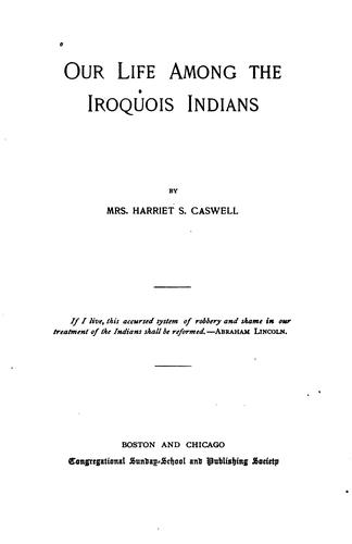 Our Life Among the Iroquois Indians by Harriet S. [Clark )] Caswell