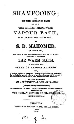 Shampooing; or, Benefits resulting from the use of the Indian medicated vapour bath by Sake Deen Mahomed
