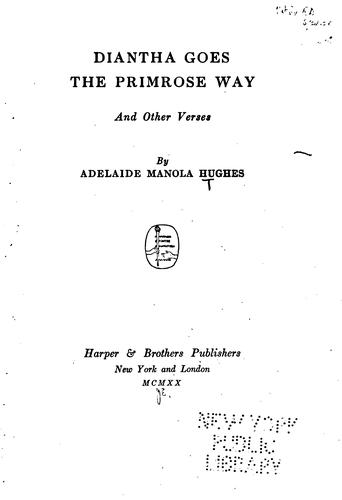 Diantha Goes the Primrose Way: And Other Verses by Adelaide Manola Hughes
