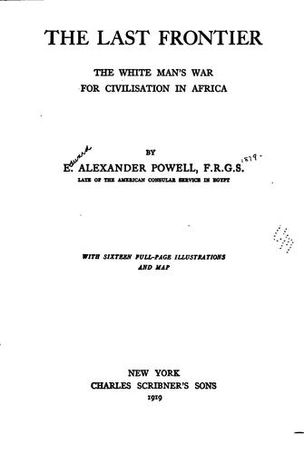 The Last Frontier: The White Man's War for Civilisation in Africa by Edward Alexander Powell