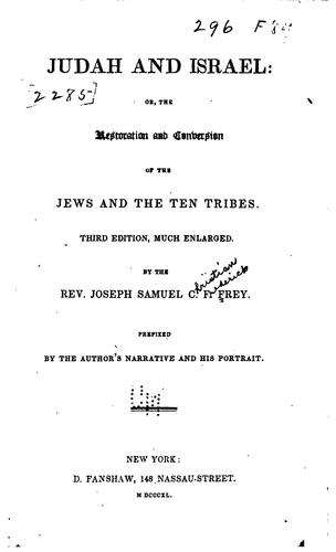Judah and Israel: Or, The Restoration and Conversion of the Jews and the Ten Tribes by Joseph Samuel Christian Frederick Frey