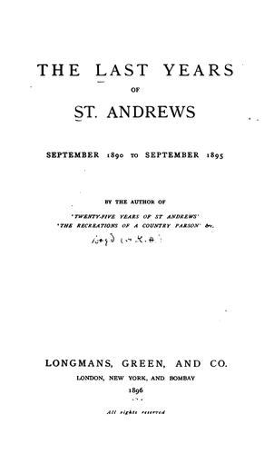 The Last Years of St. Andrews, September 1890 to September 1895 by Andrew Kennedy Hutchison Boyd