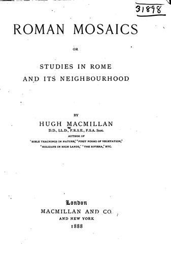 Roman Mosaics, Or Studies in Rome and Its Neighborhood by Hugh Macmillan