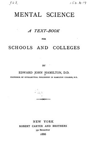 Mental Science: A Text-book for Schools and Colleges by Edward John Hamilton