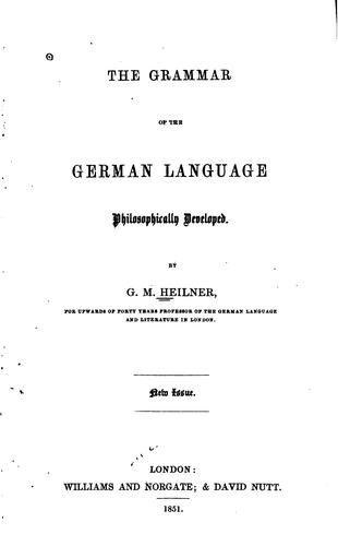 The Grammar of the German Language Philosophically Developed by G. M. Heilner