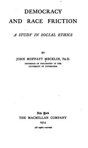 Democracy and Race Friction: A Study in Social Ethics by John Moffatt Mecklin