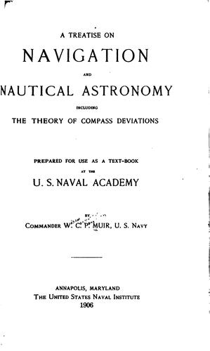 A Treatise on Navigation and Nautical Astronomy, Including the Theory of Compass Deviations by William Carpenter Pendleton Muir