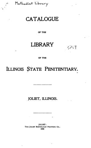 Catalogue of the Library of the Illinois State Penitentiary, Joliet, Illinois by Illinois State Penitentiary (Joliet , Ill.). Library