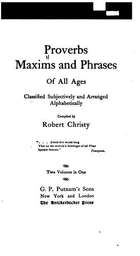 Proverbs, Maxims and Phrases of All Ages: Classified Subjectively and Arranged Alphabetically by Robert Christy