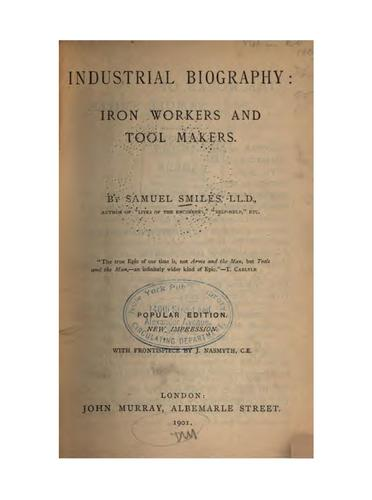 Industrial Biography: Iron Workers and Tool Makers by Samuel Smiles