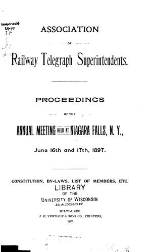 Proceedings of the Annual Meeting - Association of Railway Telegraph Superintendents by Association of Railway Telegraph Superintendents