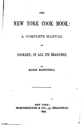 The New York Cook Book: A Complete Manual of Cookery, in All Its Branches by Marie Martinelo