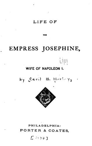 Life of the Empress Josephine, Wife of Napoleon I by Cecil B. Hartley