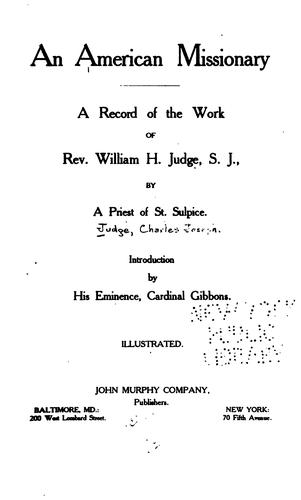 An American Missionary: A Record of the Work of Rev. William H. Judge, S. J by Charles Joseph Judge