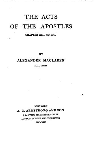 THE ACTS OF THE APOSTLES CHAPTER XIII TO END by ALEXANDER MACLAREN D .D.