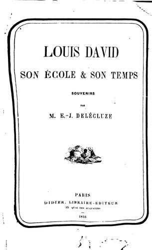 Louis David, son école et son temps: souvenirs by E. J. Délécluze