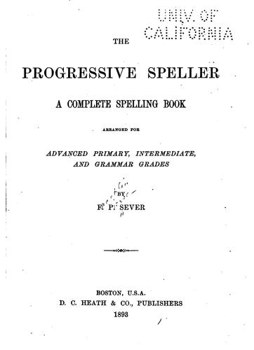 The Progressive Speller: A Complete Spelling Book by Franklin Pierce Sever